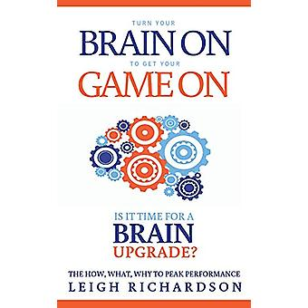 Turn Your Brain On to Get Your Game On - The How - What - Why to Peak