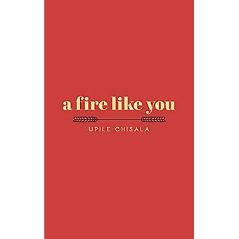 a fire like you by Upile Chisala - 9781449499587 Book
