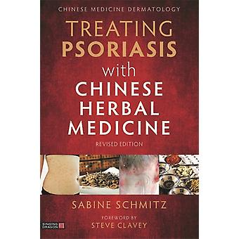 Treating Psoriasis with Chinese Herbal Medicine Revised Edition by Schmitz & Sabine
