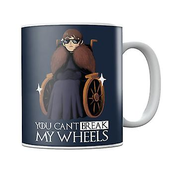 Can't Break My Wheels Bran Game Of Thrones Mug