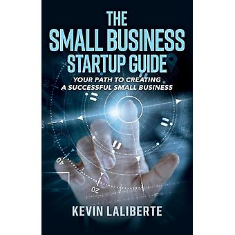 Small Business Startup Guide by Laliberte & Kevin
