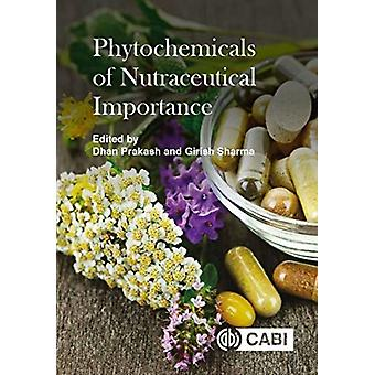 Phytochemicals of Nutraceutical Importance by Edited by Dhan Prakash & Edited by Girish Sharma