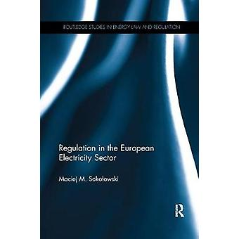 Regulation in the European Electricity Sector by Maciej M Sokolowski