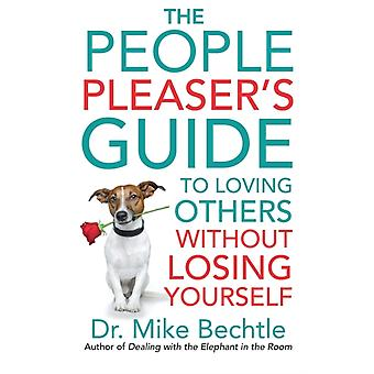 The People Pleasers Guide to Loving Others without Losing Yourself by Dr Mike Bechtle