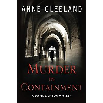 Murder in Containment - A Doyle and Acton Mystery by Anne Cleeland - 9