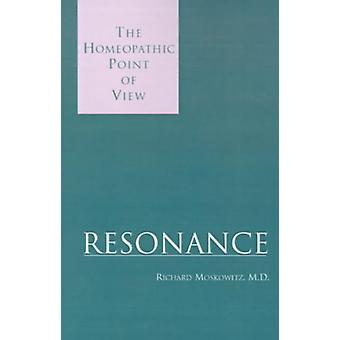 Resonance - The Homeopathic Point of View by Richard Moskowitz - 97807