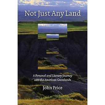 Not Just Any Land - A Personal and Literary Journey into the American