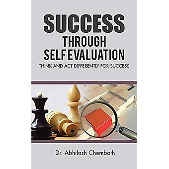 Success Through Self Evaluation - Think and ACT Differently for Succes