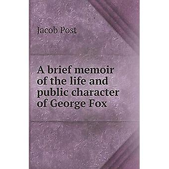 A Brief Memoir of the Life and Public Character of George Fox by Jaco