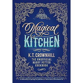 Magical Kitchen - The Unofficial Harry Potter Cookbook by K T Crownhil