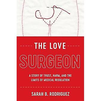 The Love Surgeon A Story of Trust Harm and the Limits of Medical Regulation Critical Issues in Health and Medicine Series