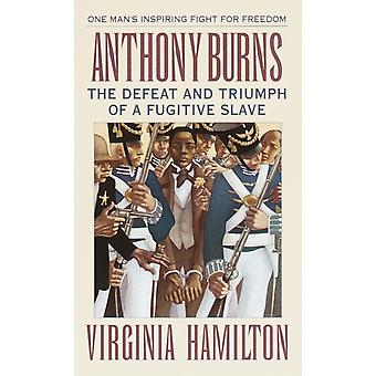 Anthony Burns  The Defeat and Triumph of a Fugitive Slave by Virginia Hamilton