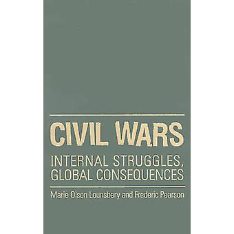 Civil Wars  Internal Struggles Global Consequences by Fred Pearson Marie Olson Lounsbery