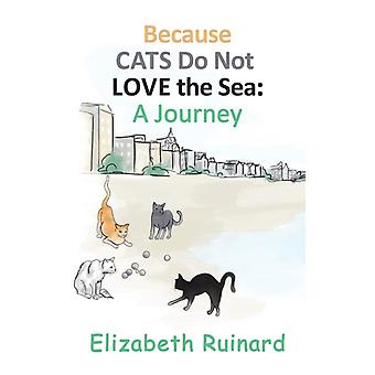 Because Cats Do Not Love the Sea A Journey by Elizabeth Ruinard