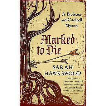 Marked to Die - A Bradecote and Catchpoll Mystery by Sarah Hawkswood -