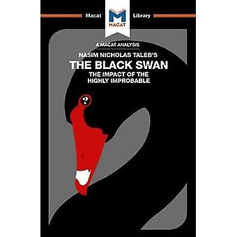 The Black Swan - the Impact of the Highly Improbable by Eric R. Lybeck