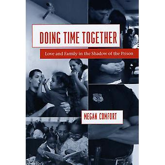 Doing Time Together - Love and Family in the Shadow of the Prison by M