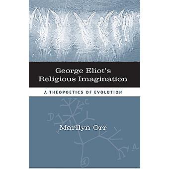 Imaginación religiosa de George Eliot - una evolución Theopoetical por Mar