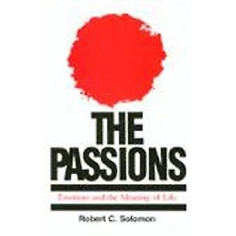 The Passions - Emotions and the Meaning of Life (2nd Revised edition)