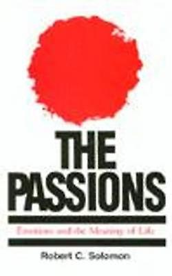 The Passions - Emotions and the Meaning of Life by Professor Robert C.