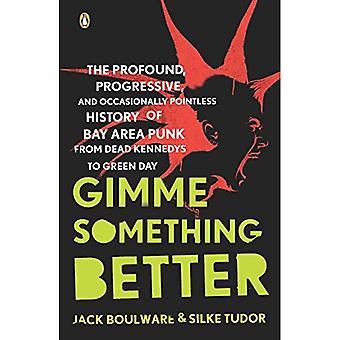 Gimme quelque chose de mieux: Le profond, Progressive et parfois inutile histoire du Punk de la région de la baie de Dead Kennedys à Green Day