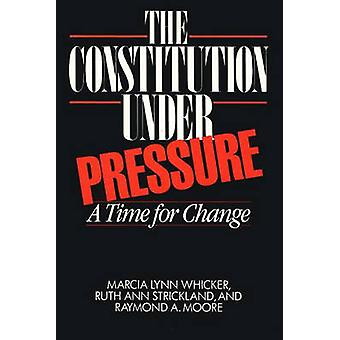 The Constitution Under Pressure A Time for Change by Whicker & Marcia Lynn
