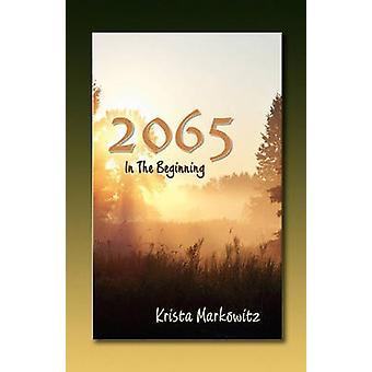 2065 in the Beginning by Markowitz & Krista G.