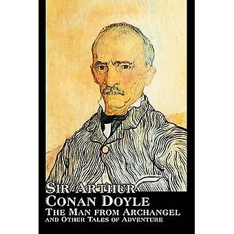 The Man from Archangel and Other Tales of Adventure by Arthur Conan Doyle Fiction Mystery  Detective Historical Action  Adventure by Doyle & Arthur Conan