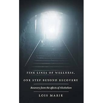 Fine Lines of Wellness One Step Beyond Recovery Recovery from the effects of Alcoholism by Marie & Lois