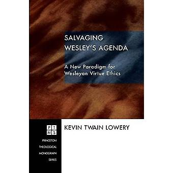 Salvaging Wesleys Agenda A New Paradigm for Wesleyan Virtue Ethics by Lowery & Kevin Twain