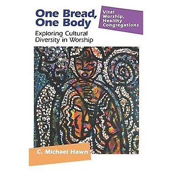 One Bread One Body Exploring Cultural Diversity in Worship by Hawn & C. Michael