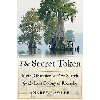 Secret Token - Myth - Obsession - and the Search for the Lost Colony o