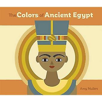The Colors of Ancient Egypt Board Book A259 by Amy Mullen - 978076497