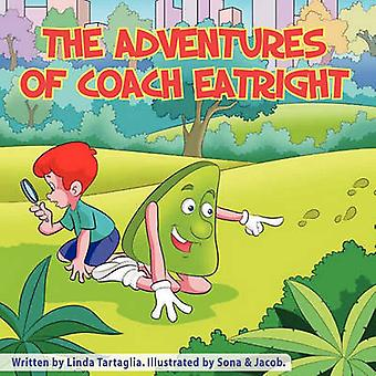 The Adventures of Coach Eatright by Linda Tartaglia - 9780984594603 B