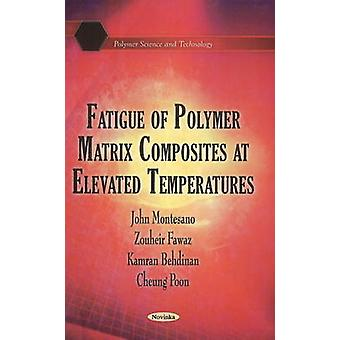 Fatigue of Polymer Matrix Composites at Elevated Temperatures by John