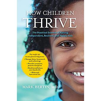 How Children Thrive - The Practical Science of Raising Independent - R