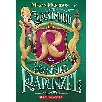 Grounded - The Adventures of Rapunzel (Tyme #1) by Megan Morrison - 97
