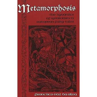 Metamorphosis  The Dynamics of Symbolism in European Fairy Tales by Francisco Vaz Da Silva