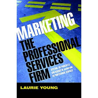 Marketing the Professional Services Firm - Applying the Principles and