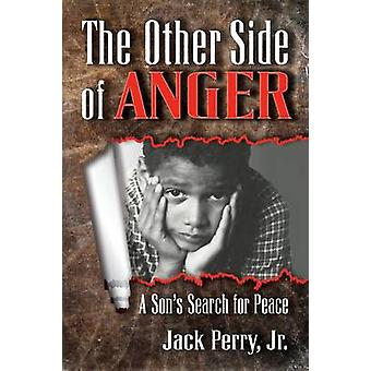 The Other Side of Anger A Sons Search for Peace by Perry & Jr. Jack