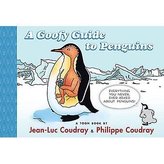 A Goofy Guide to Penguins - Toon Level 1 by Jean-Luc Coudray - Philipp