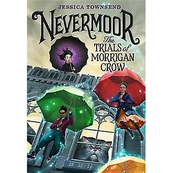 Nevermoor - The Trials of Morrigan Crow by Jessica Townsend - 97803165