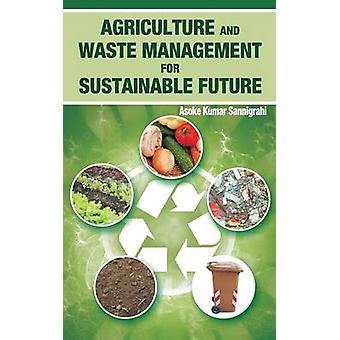 Agriculture and Waste Management for Sustainable Future by Sannigrahi & A.K.