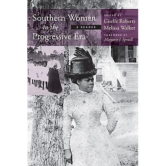 Southern Women in the Progressive Era  A Reader by Foreword by Marjorie Spruill & Edited by Giselle Roberts & Edited by Melissa Walker