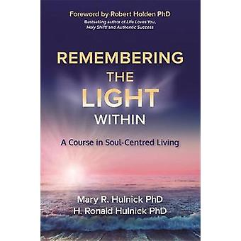 Remembering the Light Within  A Course in SoulCentred Living by Mary R Hulnick & H Ronald Hulnick