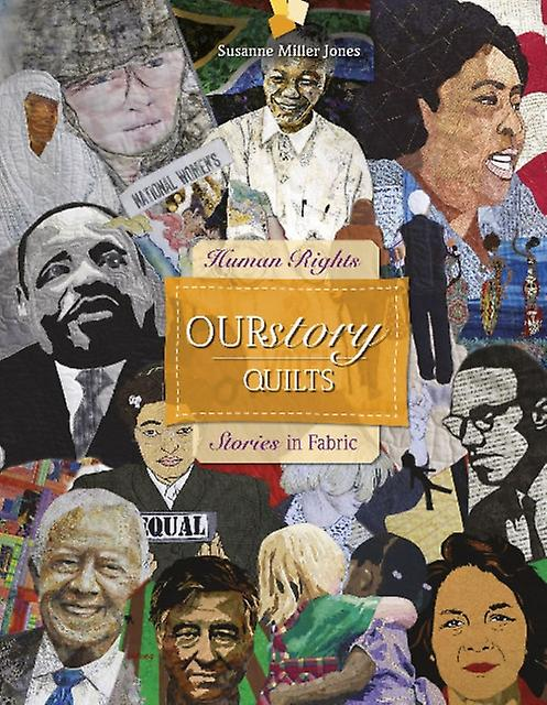 OURstory Quilts Human Rights Stories in Fabric by Susanne Miller Jones