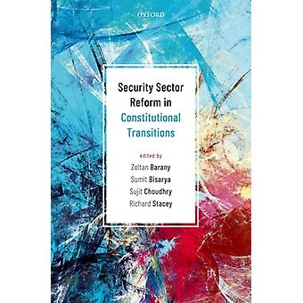 Security Sector Reform in Constitutional Transitions by Zoltan Barany