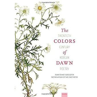 The Colors of Dawn - Twentieth-Century Korean Poetry by Frank Stewart