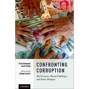 Confronting Corruption  Past Concerns Present Challenges and Future Strategies by Fritz Heimann & Mark Pieth