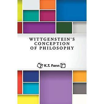Wittgensteins Conception of Philosophy by Fann & K. T.